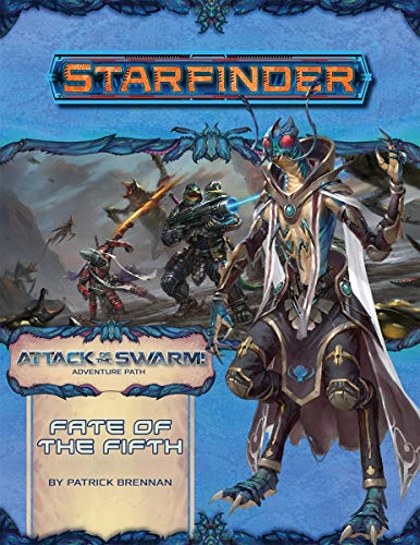 Starfinder Adventure Path: Fate of the Fifth (Attack of the Swarm! 1 of 6) (Starfinder: Attack of the Swarm!, 19, Band 1)