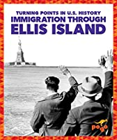 Immigration Through Ellis Island (Turning Points in U.S. History)