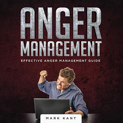 Anger Management: Effective Anger Management Guide audiobook cover art