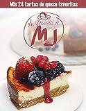 Las Cheesecakes de MJ: Mis 24 tartas de queso favoritas. Recetas de cocina