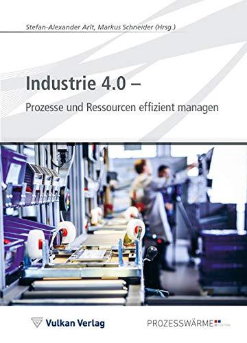 Industrie 4.0 - Prozesse und Ressourcen effizient managen (Edition Prozesswärme)