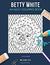 BETTY WHITE: AN ADULT COLORING BOOK: A Betty White Coloring Book For Adults