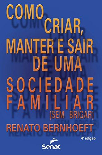 Como criar, manter e sair de uma sociedade familiar (sem brigar) (Portuguese Edition)