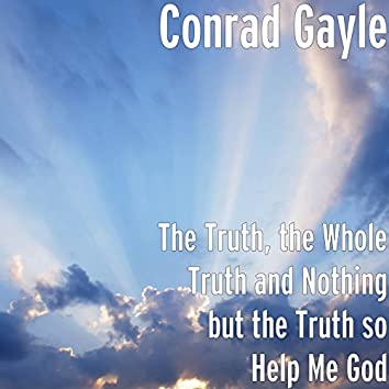 The Truth, the Whole Truth and Nothing but the Truth so Help Me God