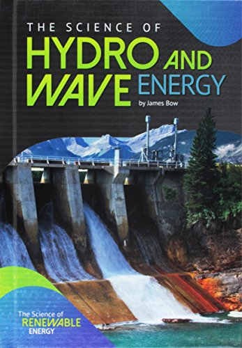 The Science of Hydro and Wave Energy (Science of Renewable Energy)