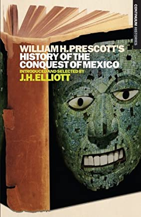 William H. Prescotts History of the Conquest of Mexico: Continuum Histories by J. H. Elliott(2009-11-30)