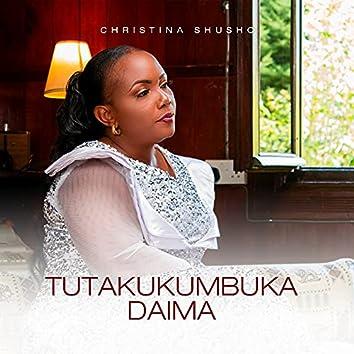 Tutakukumbuka Daima