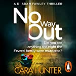 No Way Out     DI Fawley Thriller, Book 3              By:                                                                                                                                 Cara Hunter                               Narrated by:                                                                                                                                 Lee Ingleby,                                                                                        Emma Cunniffe                      Length: 10 hrs and 32 mins     178 ratings     Overall 4.5
