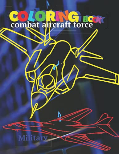 Military Coloring book military aircraft force combat: Jet Fighter Coloring Book AIR FORCE Military Activity book Aircraft Coloring book Jet Fighter ... War Plane combat Fighter Airplane Coloring