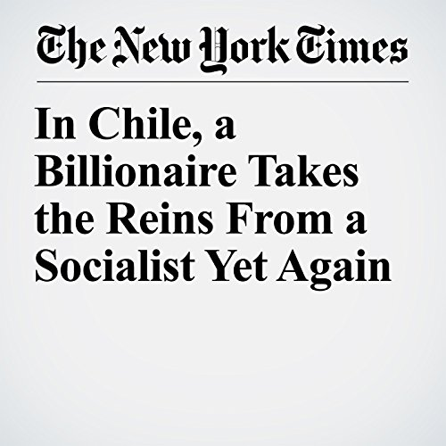 In Chile, a Billionaire Takes the Reins From a Socialist Yet Again copertina