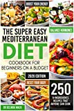 The Super Easy Mediterranean Diet Cookbook for Beginners on a Budget: 250 5-ingredients Recipes that Anyone Can Cook | Reset your Body, and Boost Your Energy - 2-Weeks Mediterranean Diet Plan