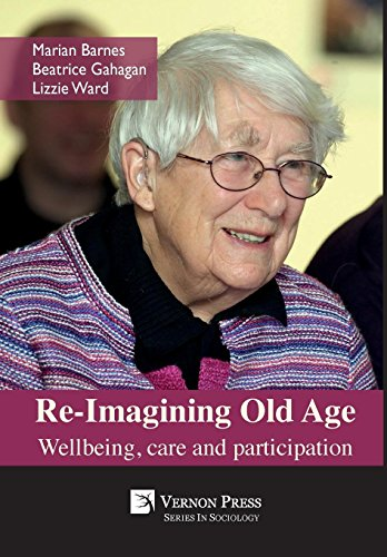 Re-Imagining Old Age: Wellbeing, care and participation (Series in Sociology)