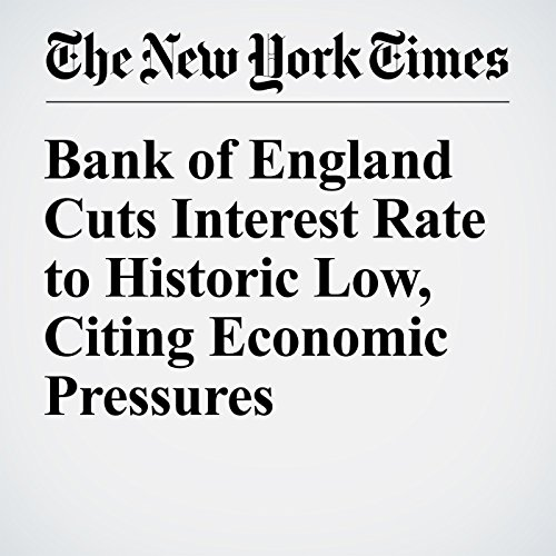 Bank of England Cuts Interest Rate to Historic Low, Citing Economic Pressures audiobook cover art