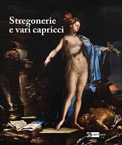 Stregonerie e vari capricci. Da Salvator Rosa a Giacomo Dal Po. Ediz. a colori