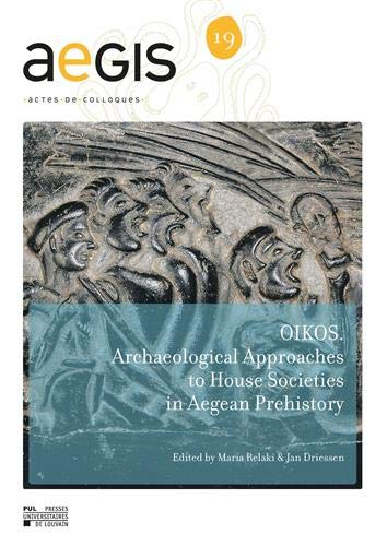 OIKOS: Archaeological approaches to House Societies in the Bronze Age Aegean
