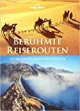 Lonely Planet Bildband Berühmte Reiserouten: Von der Nordwestpassage bis zur Route 66 ( 2. Dezember 2011 )