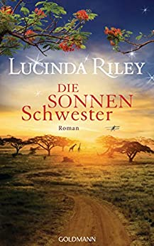 Die Sonnenschwester: Roman (Die sieben Schwestern 6) (German Edition) de [Lucinda Riley, Sonja Hauser, Sibylle Schmidt, Ursula Wulfekamp]