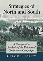Strategies of North and South: A Comparative Analysis of the Union and Confederate Campaigns