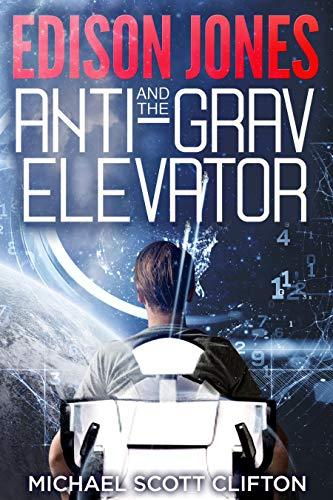Edison Jones and the Anti-Grav Elevator by Michael Scott Clifton