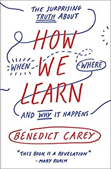 How We Learn: The Surprising Truth About When, Where, and Why It Happens (English Edition) por [Benedict Carey]