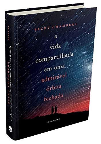 A Vida Compartilhada em Uma Admirável Órbita Fechada: Prepare-se para uma nova aventura no universo criado por Becky Chambers