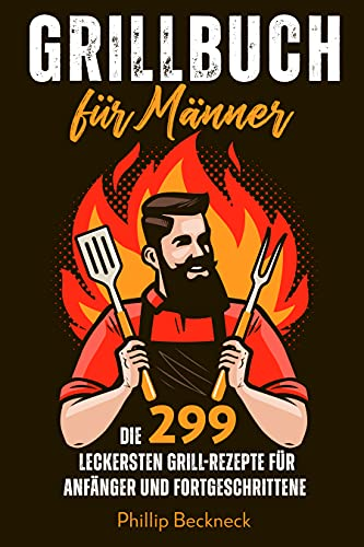 Grillbuch für Männer: Die 299...