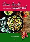 Oma kocht ungarisch: Einfach zum Nachkochen