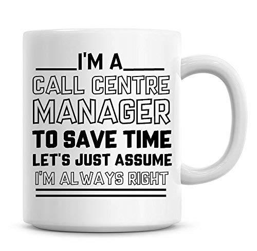N\A Awesome Coffee Mug Ich Bin EIN Call-Center-Manager, um Zeit zu sparen. Nehmen wir an, ich Bin Immer der richtige Becher mit Sprüchen. Lustiger Becher Tee Kakao-Kaffeetasse