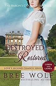 Destroyed & Restored: The Baron's Courageous Wife (Love's Second Chance: Tales of Lords & Ladies Book 7)