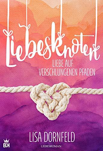 Liebesknoten - Liebe auf verschlungenen Pfaden: Liebesroman