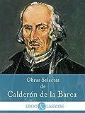 Obras Selectas de Calderón de la Barca: Teatro, Poesía, Prosa