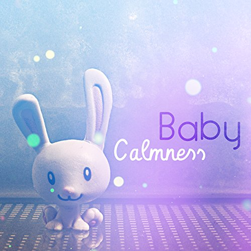 Baby Calmness – Best Cradle Songs for Kids, Lullabies, Naptime, Bedtime Baby, Restful Sleep