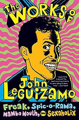 The Works of John Leguizamo: Freak, Spic-o-rama, Mambo Mouth, and Sexaholix