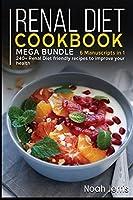 Renal Diet Cookbook: MEGA BUNDLE - 6 Manuscripts in 1 - 240+ Renal - friendly recipes to improve your health
