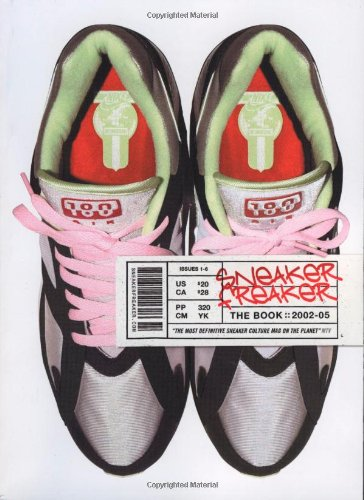 Sneaker Freaker: The Ultimate Handbook By, For, and About the Sneaker-obsessed