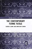 The Contemporary Femme Fatale: Gender, Genre and American Cinema (Routledge Advances in Film Studies)