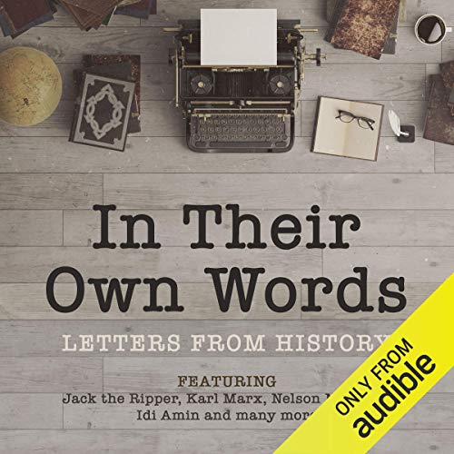 In Their Own Words     A History in Letters              Autor:                                                                                                                                 The National Archives                               Sprecher:                                                                                                                                 Daniel Mays,                                                                                        Miriam Margolyes,                                                                                        David Haig,                   und andere                 Spieldauer: 7 Std. und 21 Min.     Noch nicht bewertet     Gesamt 0,0