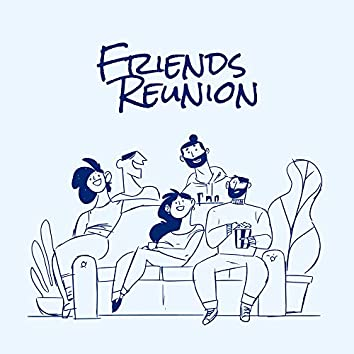 Friends Reunion - Music for Meetings with Friends: Time Spent Together on Conversations, Entertainment or Board Games