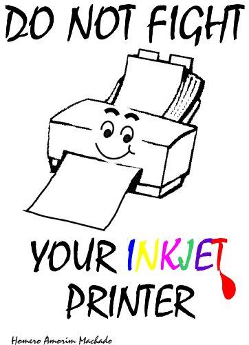 Do Not Fight your Inkjet Printer