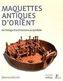 Maquettes antiques d'orient: De l'image d'architecture au symbole (Picard archéologie) (French Edition)