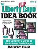 The Liberty FLIP Capo Idea Book: The Guitarist's Guide to the Ultimate Partial