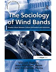 The Sociology of Wind Bands: Amateur Music Between Cultural Domination and Autonomy (Ashgate Popular and Folk Music Series)