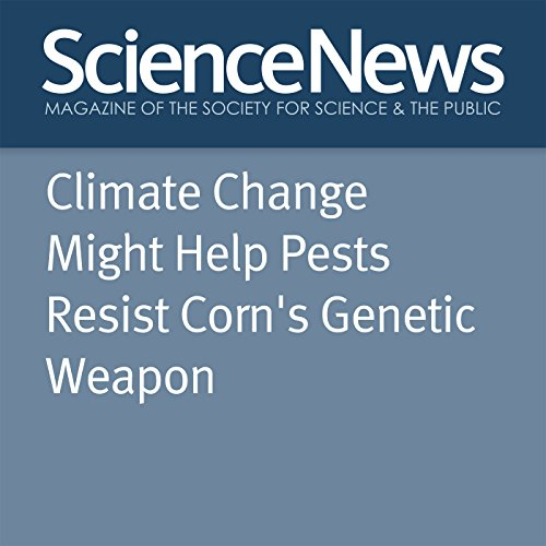 Climate Change Might Help Pests Resist Corn's Genetic Weapon audiobook cover art