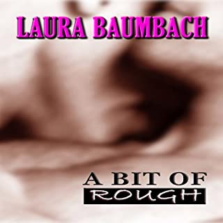 A Bit of Rough                   By:                                                                                                                                 Laura Baumbach                               Narrated by:                                                                                                                                 Roy Wells                      Length: 7 hrs and 54 mins     27 ratings     Overall 3.1