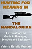 Hunting for Meaning in The Mandalorian: An Unauthorized Guide to Homages, Symbols and Backstory (English Edition)