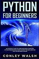 Python for Beginners: An Essential Guide to Easy Learning with Basic Exercises: Python programming Crash Course for Data Analysis and for Beginner Hackers Front Cover