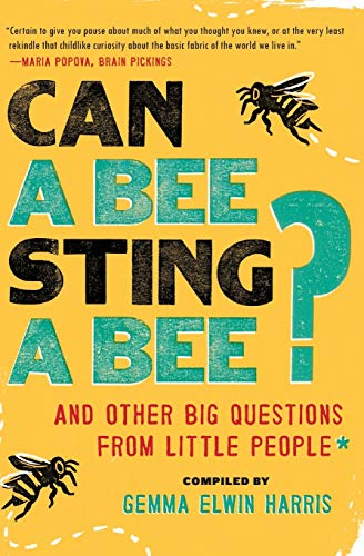 Can a Bee Sting a Bee?: And Other Big Questions from Little People