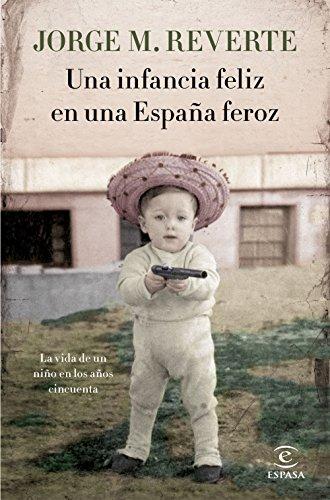 Una infancia feliz en una España feroz: La vida de un niño en los años cincuenta eBook: Reverte, Jorge Martínez : Amazon.es: Tienda Kindle