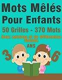 Mots Mêlés Pour Enfants 3 - 6 Ans: 50 Grilles / 370 Mots /\ Niveau Facile \ Avec solution et de différentes thèmes (capitale-marques voitures-moyen de ... du corps-système solaire)