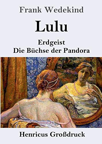 Lulu (Großdruck): Erdgeist Die Büchse der Pandora